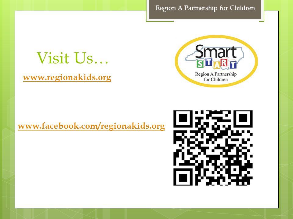 Visit Us… www.regionakids.org www.facebook.com/regionakids.org Region A Partnership for Children