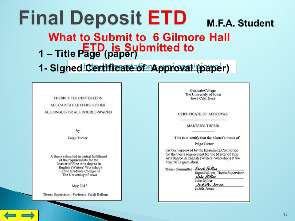 . No hard-copy pages are required at first deposit 9 What to Submit to 6 Gilmore Hall What to Submit to UMI One electronic copy of your thesis The the