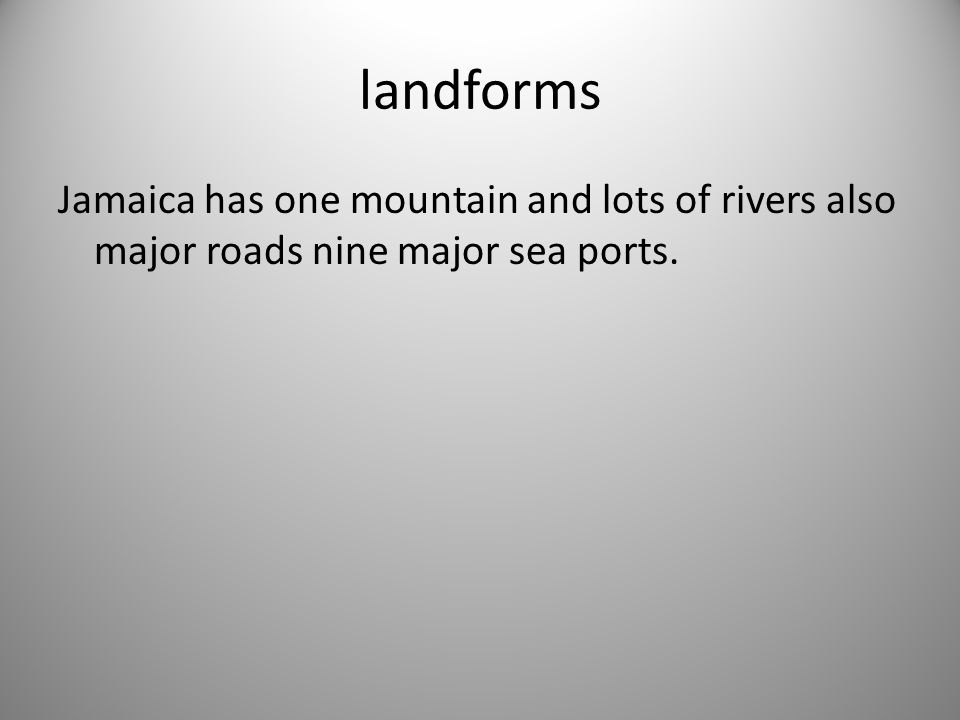 landforms Jamaica has one mountain and lots of rivers also major roads nine major sea ports.