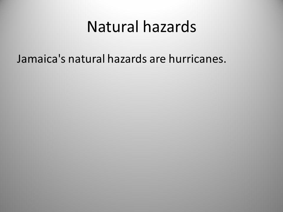 Natural hazards Jamaica s natural hazards are hurricanes.