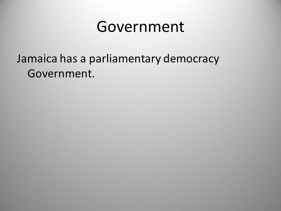Government Jamaica has a parliamentary democracy Government.