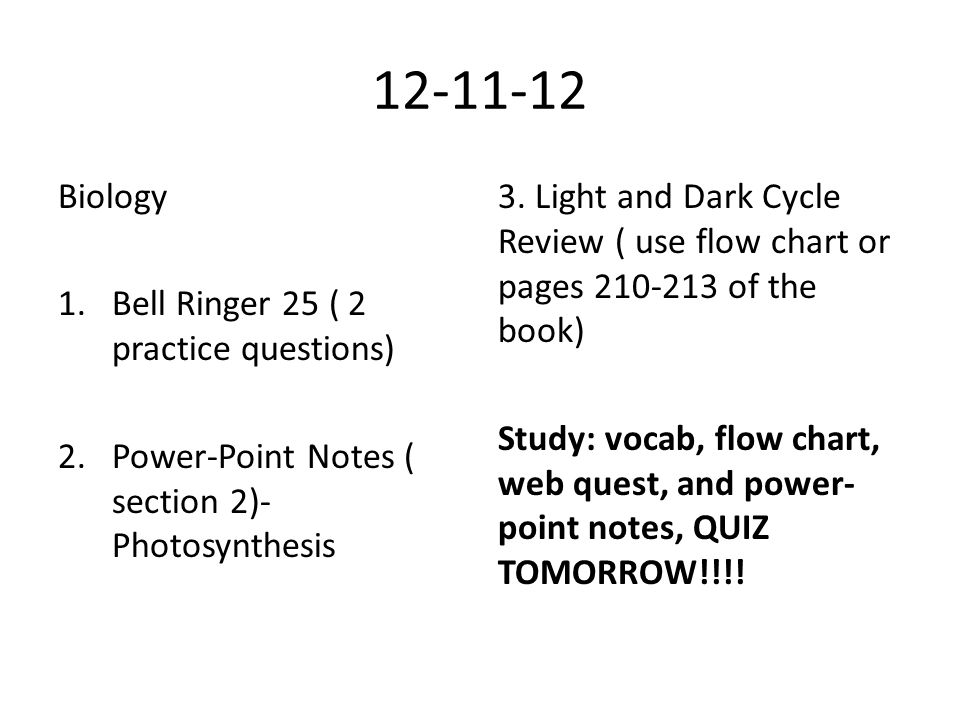 12-11-12 Biology 1.Bell Ringer 25 ( 2 practice questions) 2.Power-Point Notes ( section 2)- Photosynthesis 3.