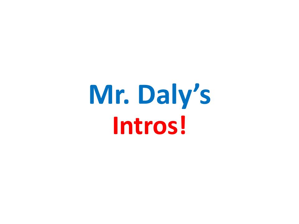 Mr. Daly's Intros!