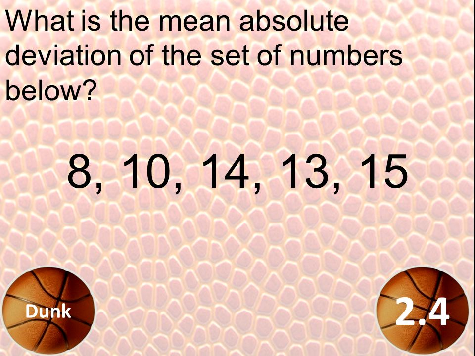 Which of the following is not a step required for finding the mean absolute deviation (MAD) of a set of numbers? A) Find the average of the numbers. B