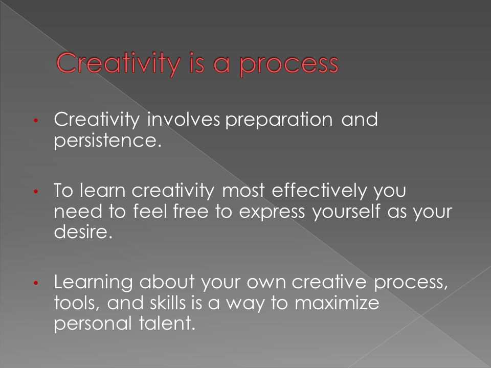 Creativity involves preparation and persistence. To learn creativity most effectively you need to feel free to express yourself as your desire. Learni