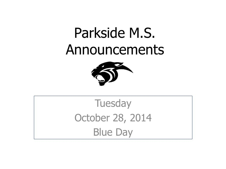 Parkside M.S. Announcements Tuesday October 28, 2014 Blue Day