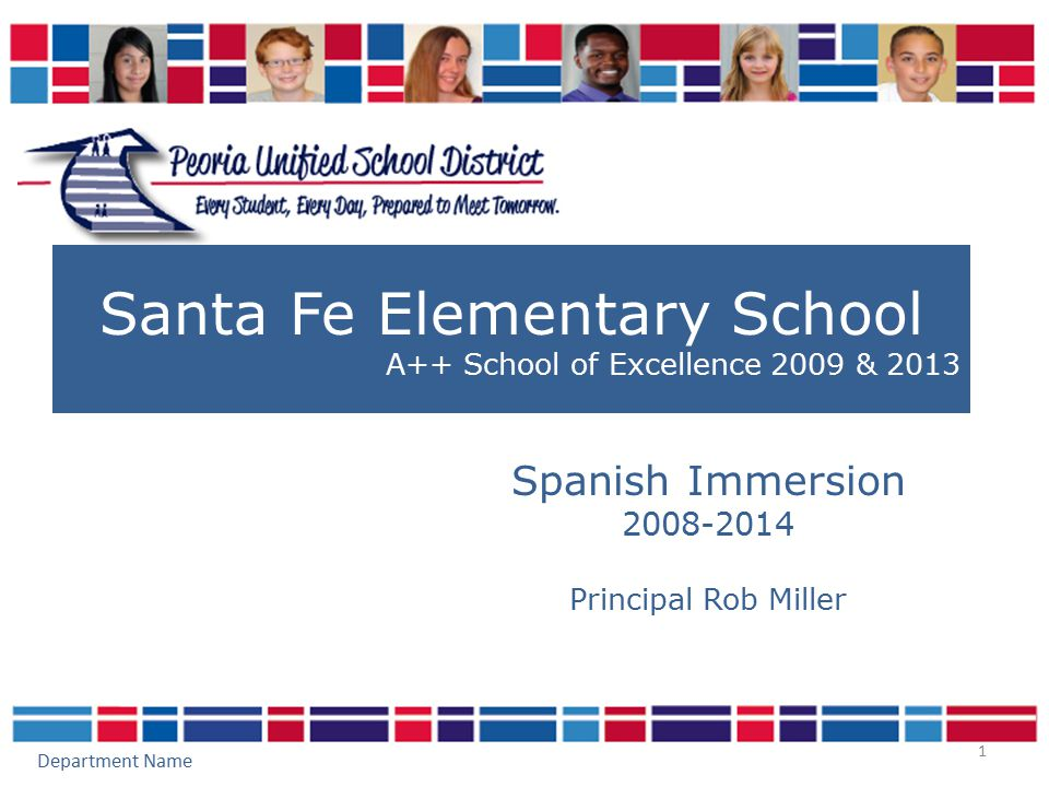 1 Santa Fe Elementary School A++ School of Excellence 2009 & 2013 Spanish Immersion 2008-2014 Principal Rob Miller Department Name