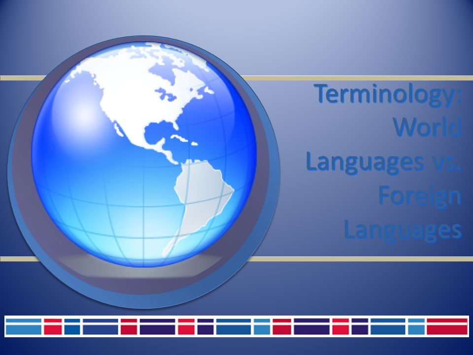 Terminology: World Languages vs. Foreign Languages