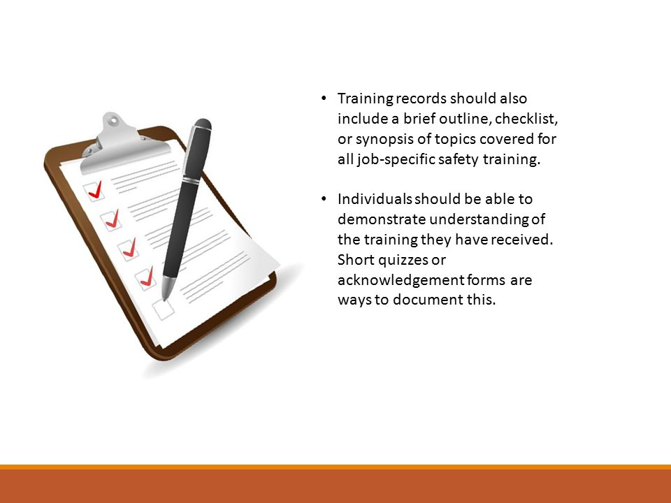 Training records should also include a brief outline, checklist, or synopsis of topics covered for all job-specific safety training.