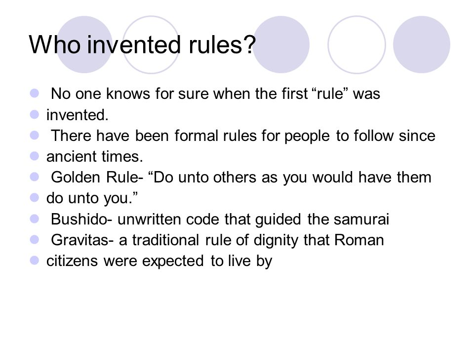 Who invented rules. No one knows for sure when the first rule was invented.