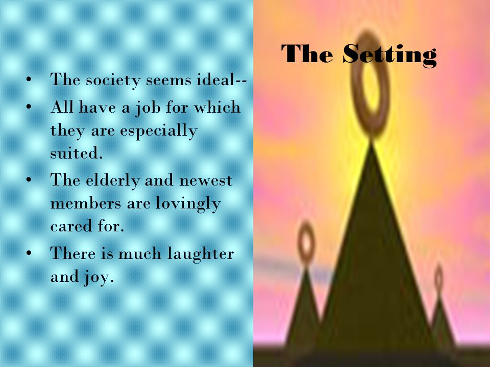 The Setting The society seems ideal-- All have a job for which they are especially suited.