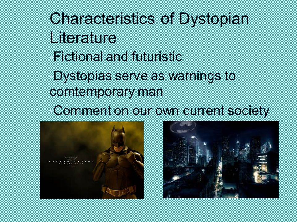 Characteristics of Dystopian Literature Fictional and futuristic Dystopias serve as warnings to comtemporary man Comment on our own current society