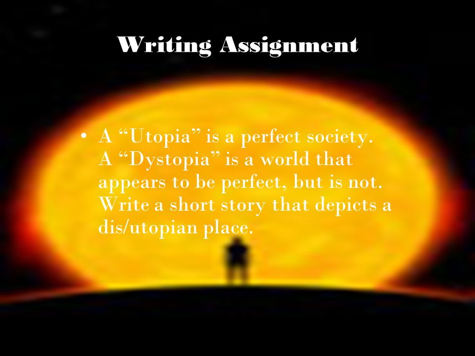Writing Assignment A Utopia is a perfect society.