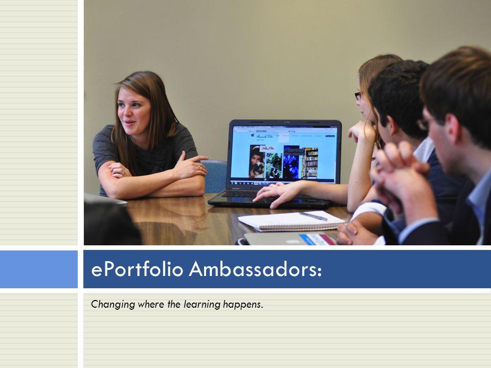 ePortfolio Ambassadors: Changing where the learning happens.