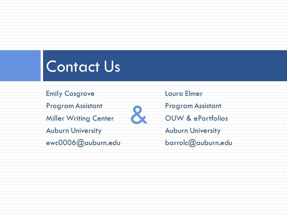 Emily Cosgrove Program Assistant Miller Writing Center Auburn University ewc0006@auburn.edu Contact Us Laura Elmer Program Assistant OUW & ePortfolios Auburn University barrolc@auburn.edu &
