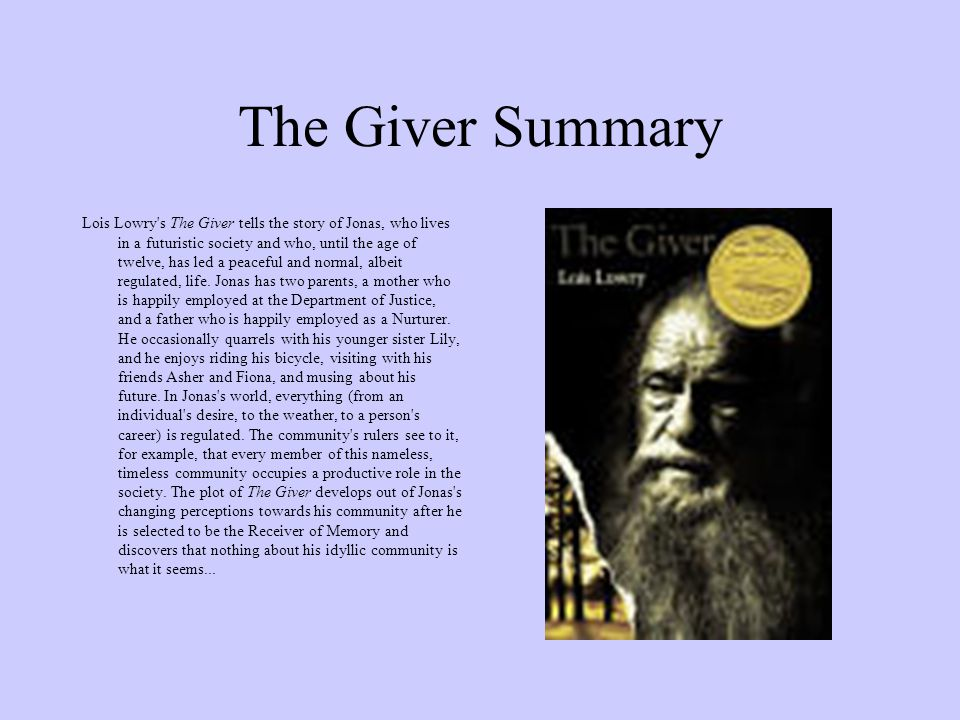 The Giver Summary Lois Lowry's The Giver tells the story of Jonas, who lives in a futuristic society and who, until the age of twelve, has led a peace