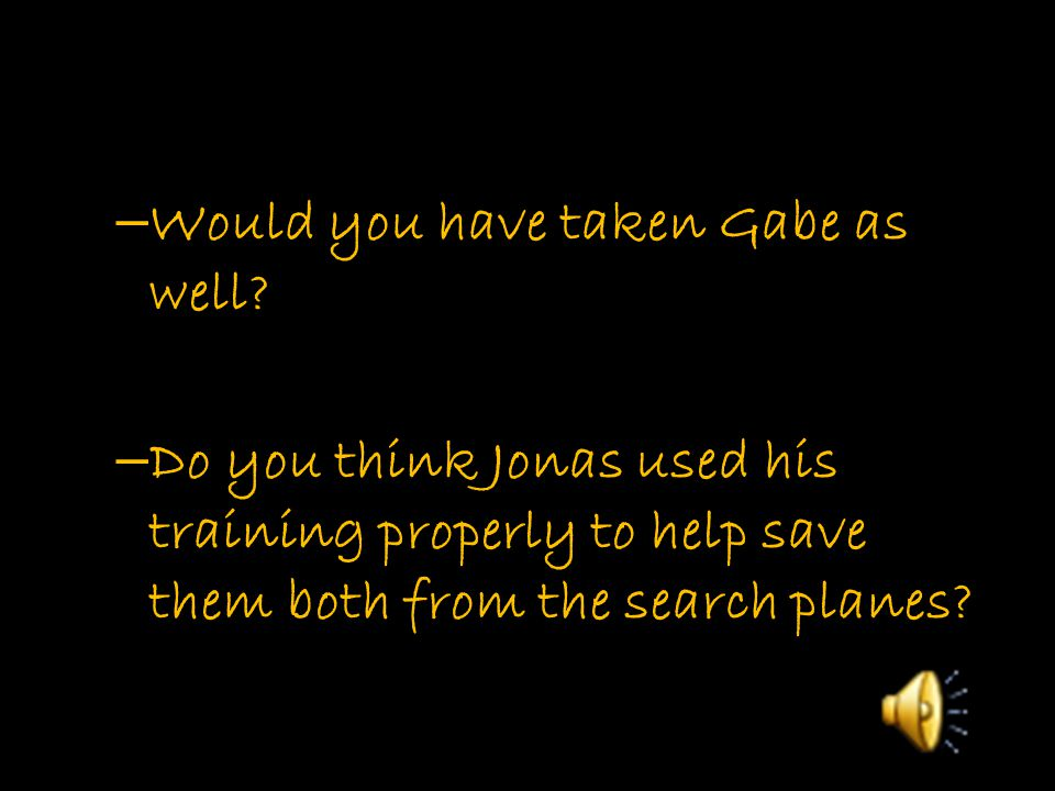 – Would you have taken Gabe as well? – Do you think Jonas used his training properly to help save them both from the search planes?