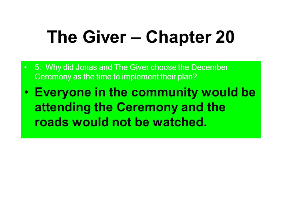 The Giver – Chapter 20 5. Why did Jonas and The Giver choose the December Ceremony as the time to implement their plan? Everyone in the community woul