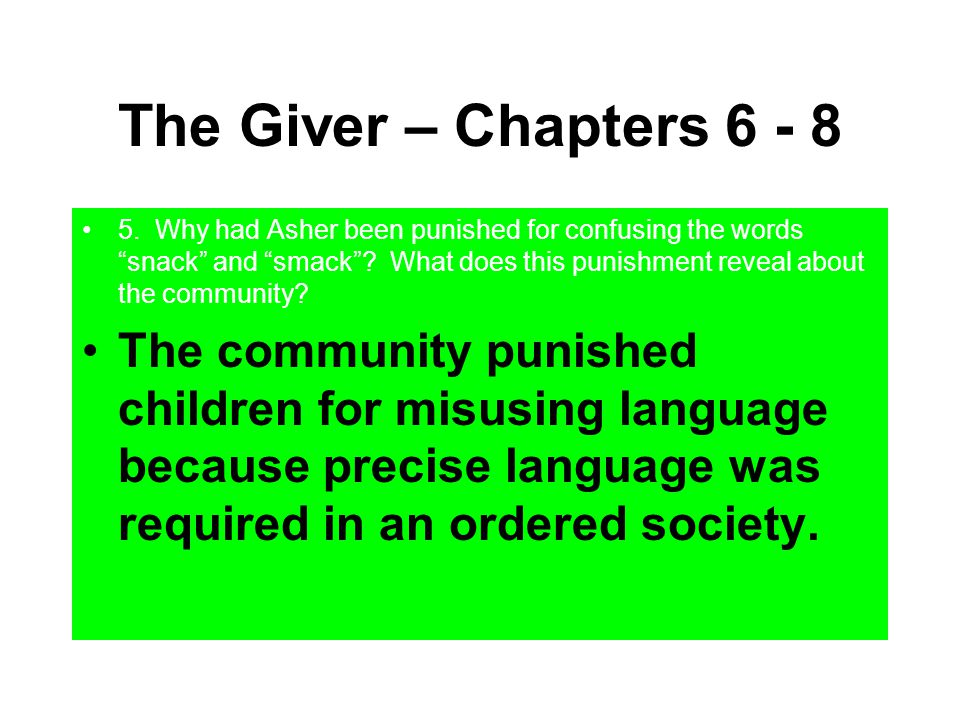 """The Giver – Chapters 6 - 8 5. Why had Asher been punished for confusing the words """"snack"""" and """"smack""""? What does this punishment reveal about the comm"""