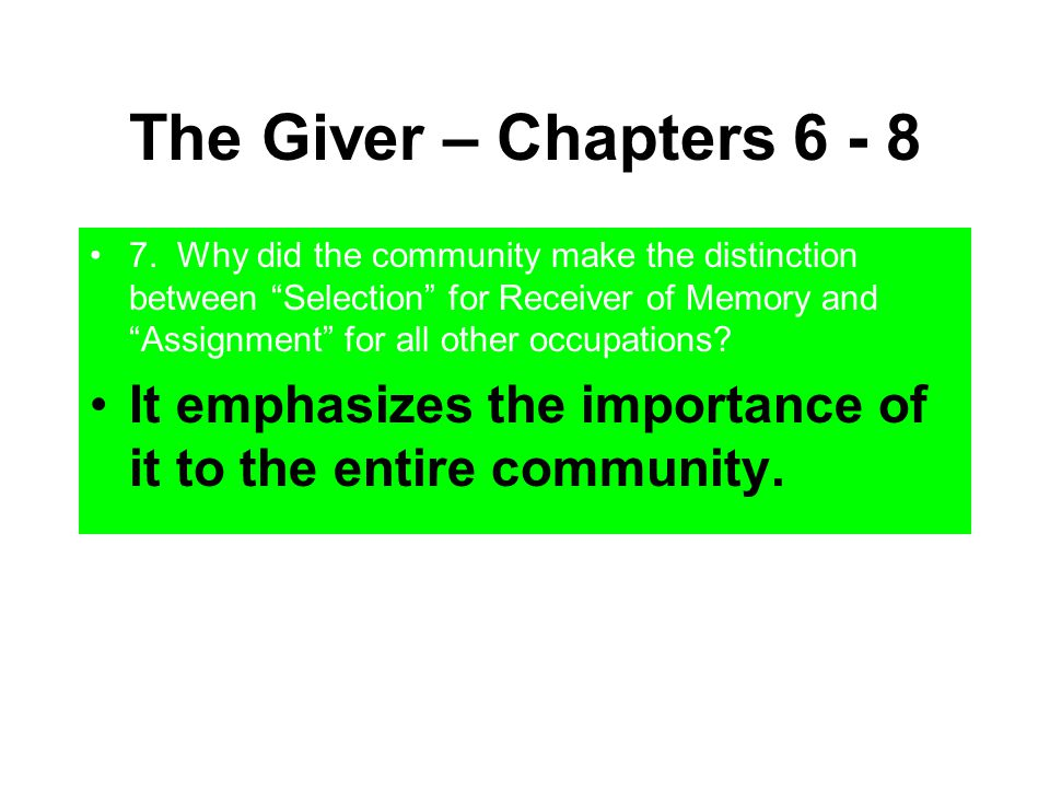"""The Giver – Chapters 6 - 8 7. Why did the community make the distinction between """"Selection"""" for Receiver of Memory and """"Assignment"""" for all other occ"""