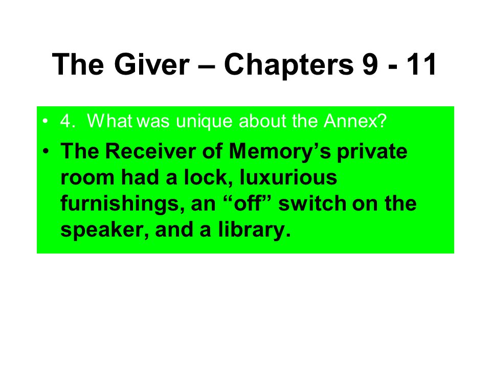 """The Giver – Chapters 9 - 11 4. What was unique about the Annex? The Receiver of Memory's private room had a lock, luxurious furnishings, an """"off"""" swit"""