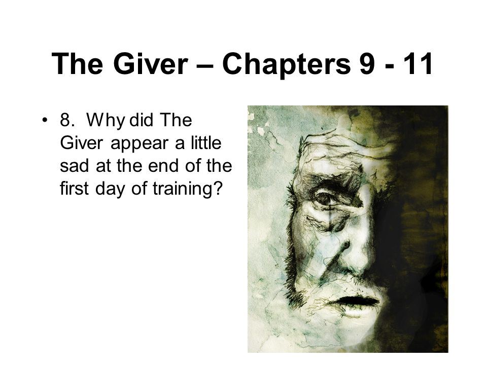 The Giver – Chapters 9 - 11 8. Why did The Giver appear a little sad at the end of the first day of training?