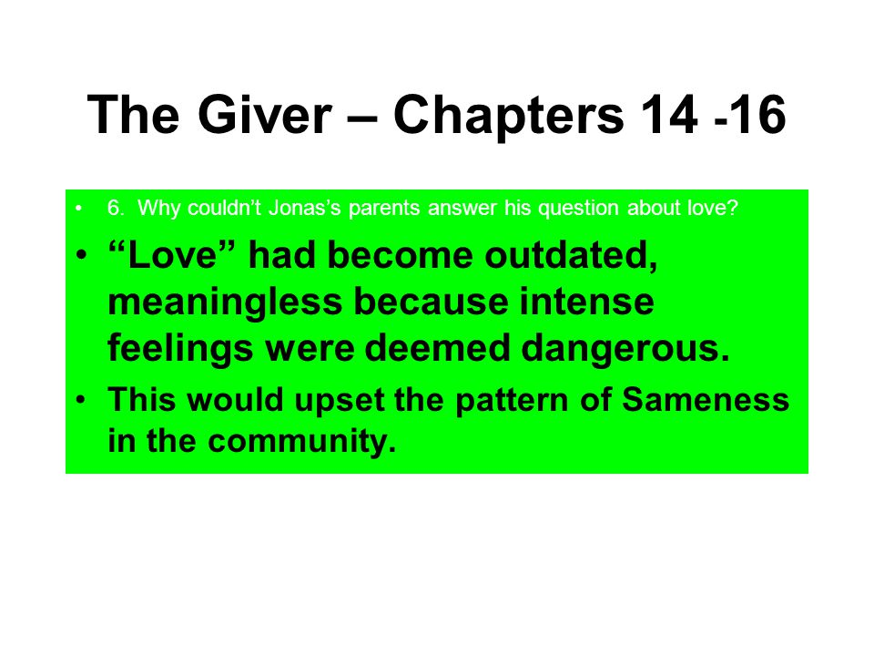 """The Giver – Chapters 14 - 16 6. Why couldn't Jonas's parents answer his question about love? """"Love"""" had become outdated, meaningless because intense f"""