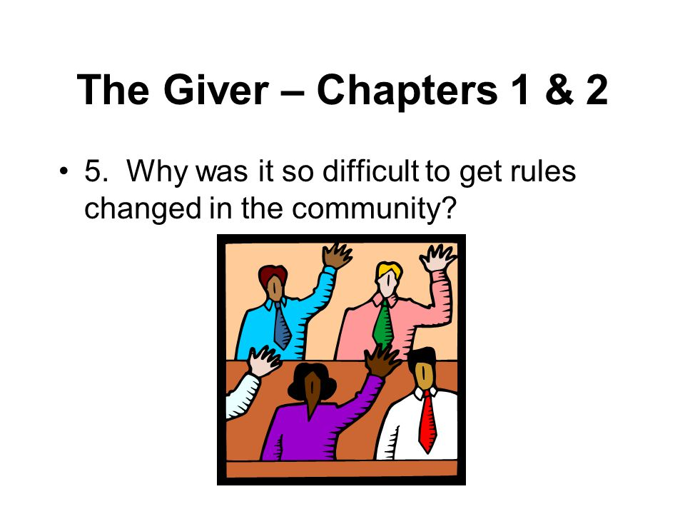 The Giver – Chapters 1 & 2 5. Why was it so difficult to get rules changed in the community?