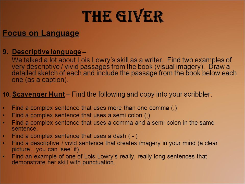 The Giver Focus on Language 9. Descriptive language – We talked a lot about Lois Lowry's skill as a writer. Find two examples of very descriptive / vi