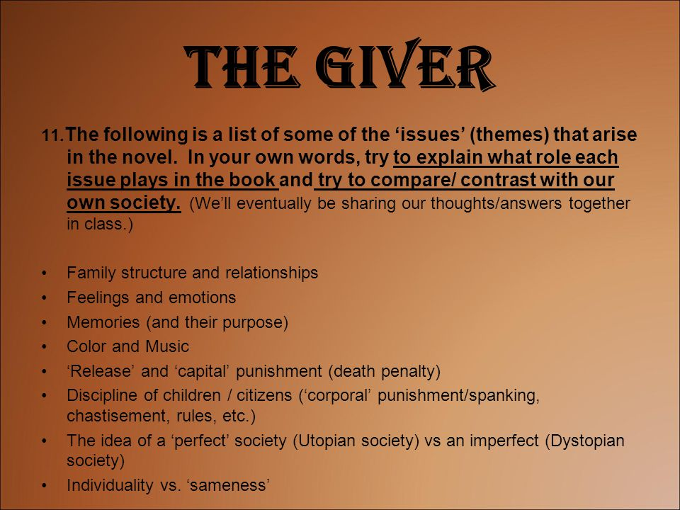 The Giver 11. The following is a list of some of the 'issues' (themes) that arise in the novel. In your own words, try to explain what role each issue