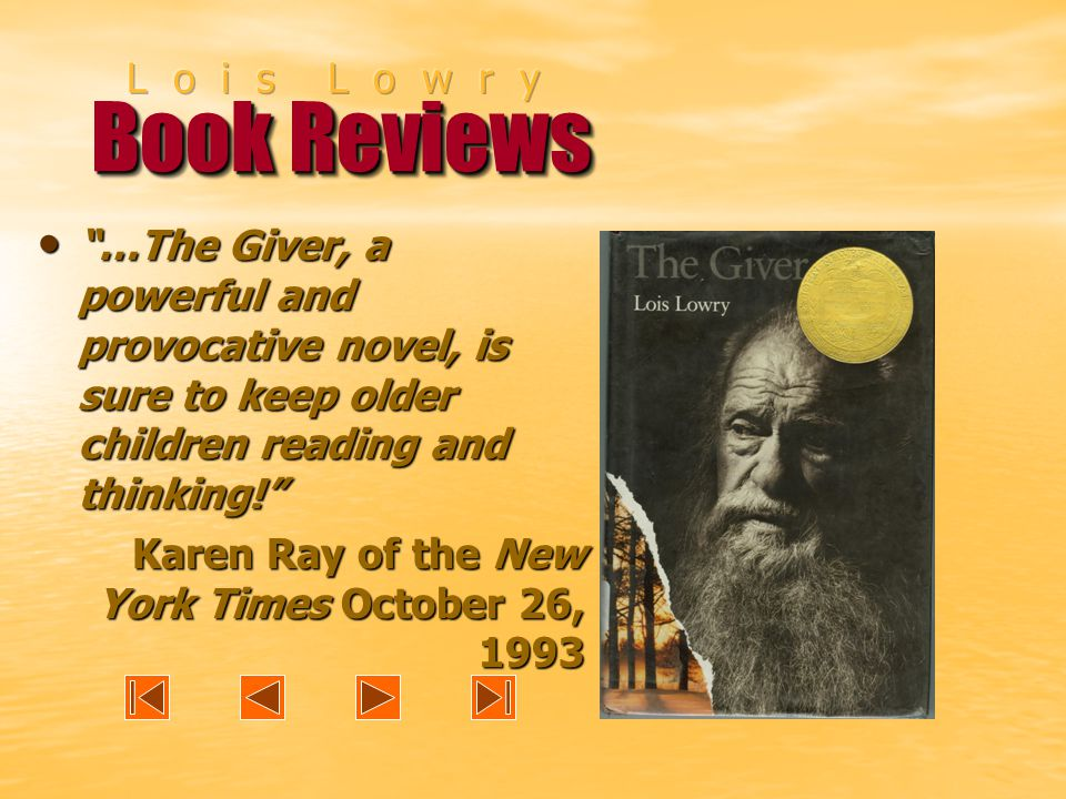 Book Reviews …The Giver, a powerful and provocative novel, is sure to keep older children reading and thinking! …The Giver, a powerful and provocative novel, is sure to keep older children reading and thinking! Karen Ray of the New York Times October 26, 1993