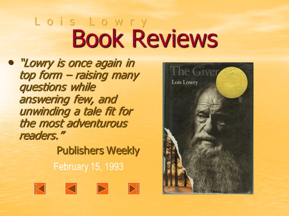 Book Reviews Lowry is once again in top form – raising many questions while answering few, and unwinding a tale fit for the most adventurous readers. Lowry is once again in top form – raising many questions while answering few, and unwinding a tale fit for the most adventurous readers. Publishers Weekly February 15, 1993