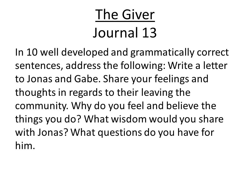 The Giver Journal 13 In 10 well developed and grammatically correct sentences, address the following: Write a letter to Jonas and Gabe.