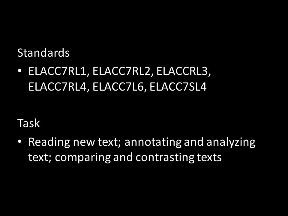 Standards ELACC7RL1, ELACC7RL2, ELACCRL3, ELACC7RL4, ELACC7L6, ELACC7SL4 Task Reading new text; annotating and analyzing text; comparing and contrasti