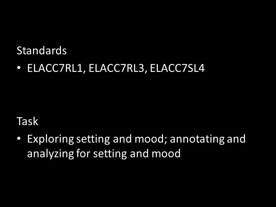 Standards ELACC7RL1, ELACC7RL3, ELACC7SL4 Task Exploring setting and mood; annotating and analyzing for setting and mood