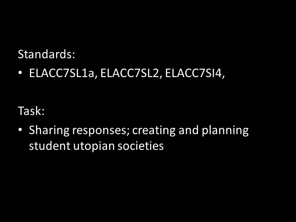 Standards: ELACC7SL1a, ELACC7SL2, ELACC7SI4, Task: Sharing responses; creating and planning student utopian societies