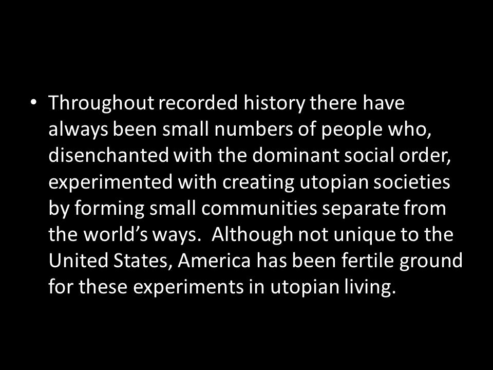 Throughout recorded history there have always been small numbers of people who, disenchanted with the dominant social order, experimented with creatin
