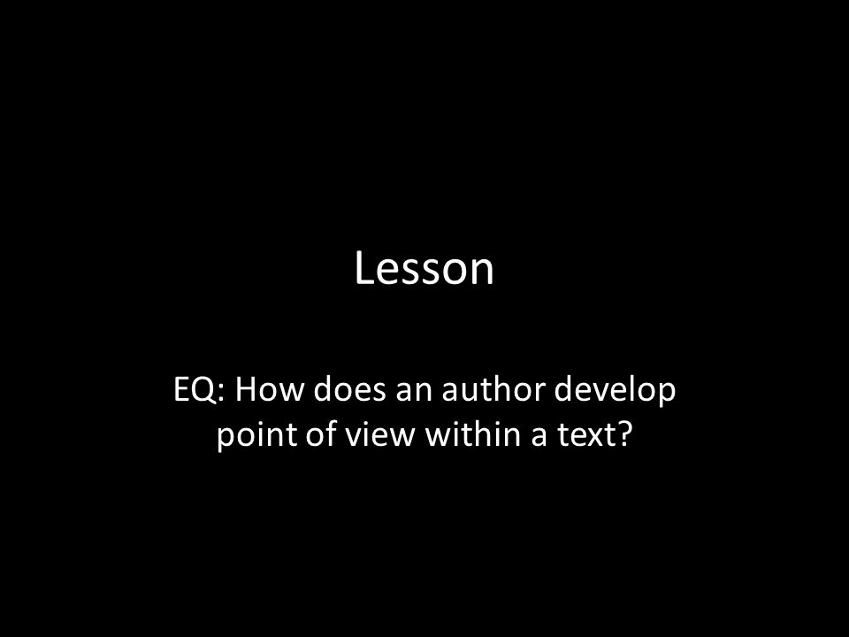 Lesson EQ: How does an author develop point of view within a text?