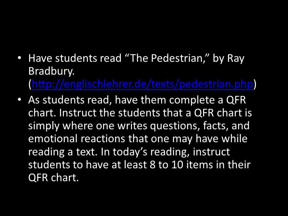 "Have students read ""The Pedestrian,"" by Ray Bradbury. (http://englischlehrer.de/texts/pedestrian.php)http://englischlehrer.de/texts/pedestrian.php As"