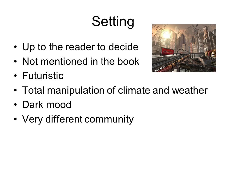 Setting Up to the reader to decide Not mentioned in the book Futuristic Total manipulation of climate and weather Dark mood Very different community