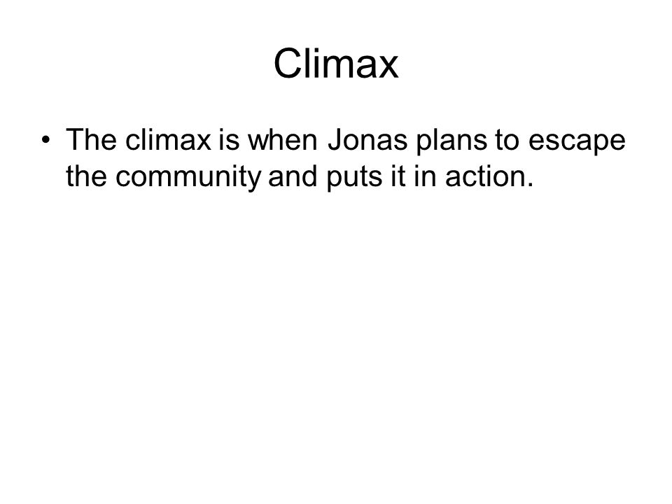 Climax The climax is when Jonas plans to escape the community and puts it in action.