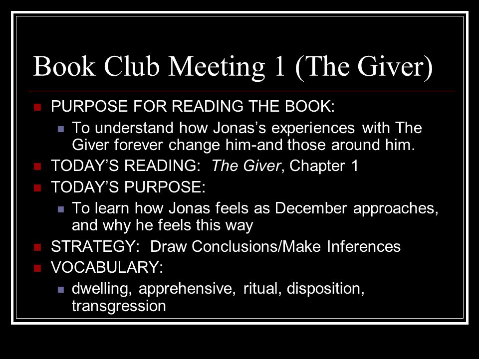 Book Club Meeting 1 (The Giver) PURPOSE FOR READING THE BOOK: To understand how Jonas's experiences with The Giver forever change him-and those around him.