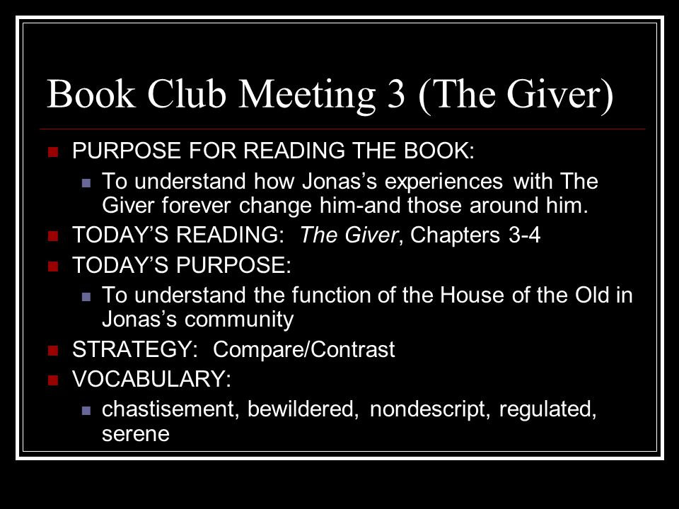 Book Club Meeting 14 (The Giver) PURPOSE FOR READING THE BOOK: To understand how Jonas's experiences with The Giver forever change him-and those around him.