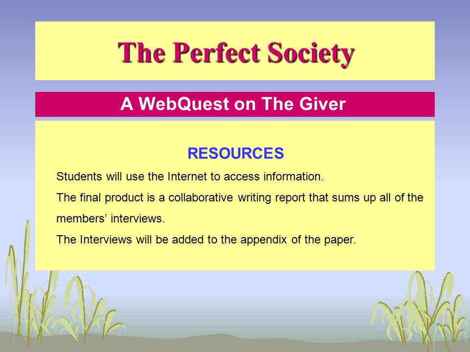 A WebQuest on The Giver Progress Report Journal Students will add 4 entries to the progress report journal.