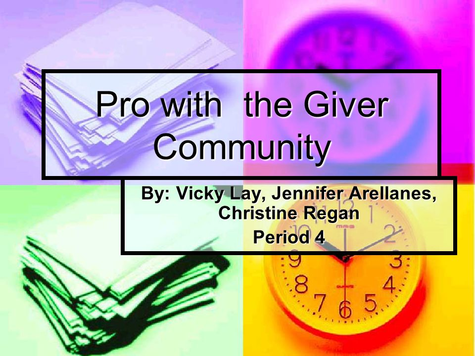 Pro with the Giver Community By: Vicky Lay, Jennifer Arellanes, Christine Regan Period 4
