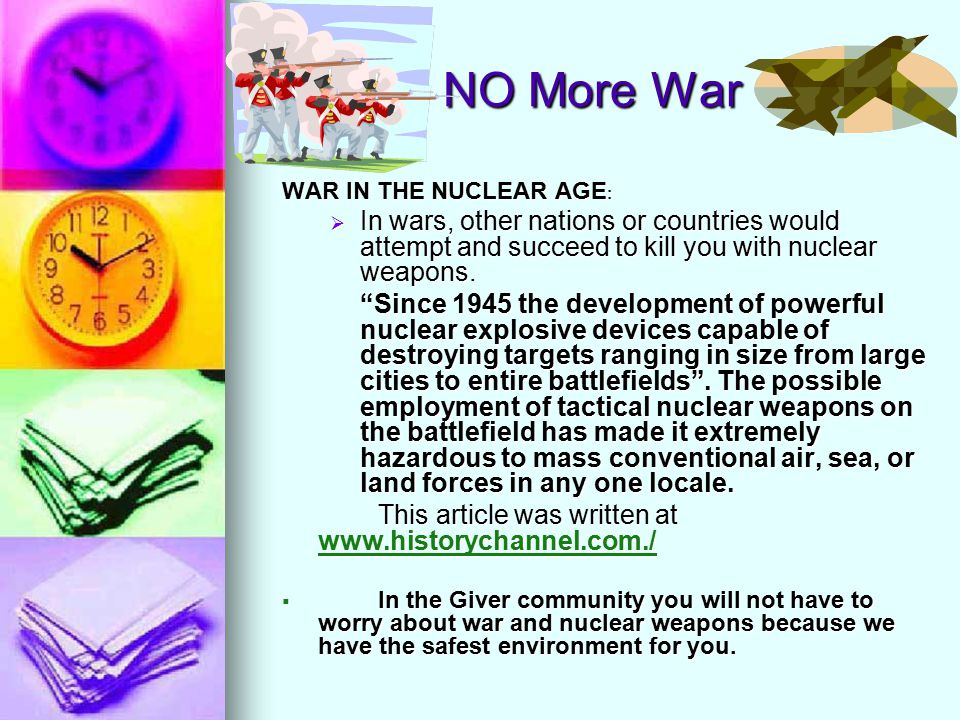 NO More War WAR IN THE NUCLEAR AGE :  In wars, other nations or countries would attempt and succeed to kill you with nuclear weapons.