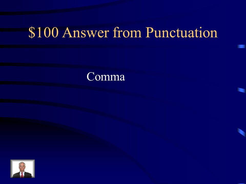 $100 Question from Punctuation What punctuation mark should be inserted in the blank.