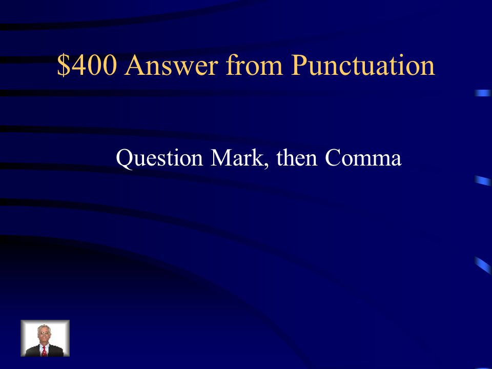 $400 Question from Punctuation What punctuation mark(s) should be inserted in the blank.