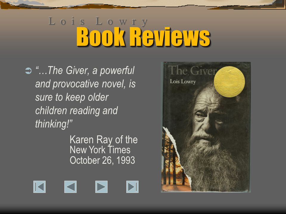 "Book Reviews  ""…The Giver, a powerful and provocative novel, is sure to keep older children reading and thinking!"" Karen Ray of the October 26, 1993"
