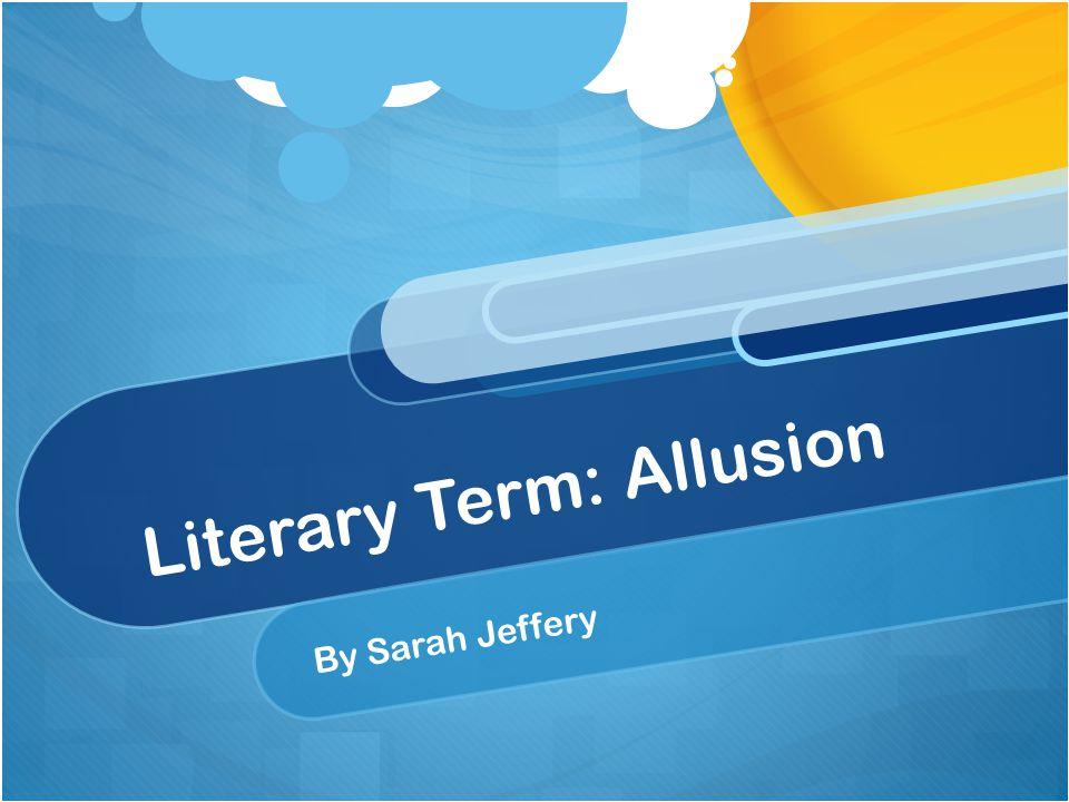 Literary Term: Allusion By Sarah Jeffery